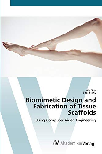 9783639416671: Biomimetic Design and Fabrication of Tissue Scaffolds: Using Computer Aided Engineering