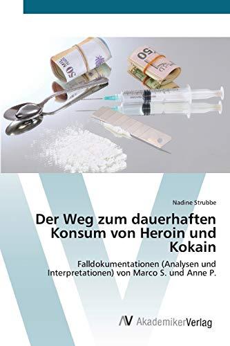 9783639416725: Der Weg zum dauerhaften Konsum von Heroin und Kokain: Falldokumentationen (Analysen und Interpretationen) von Marco S. und Anne P.