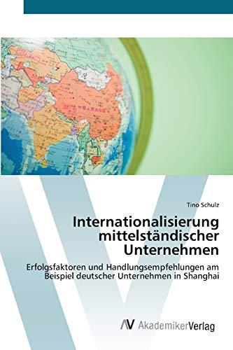 Internationalisierung mittelständischer Unternehmen: Erfolgsfaktoren und Handlungsempfehlungen...