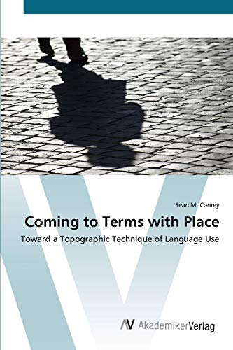 9783639417173: Coming to Terms with Place: Toward a Topographic Technique of Language Use