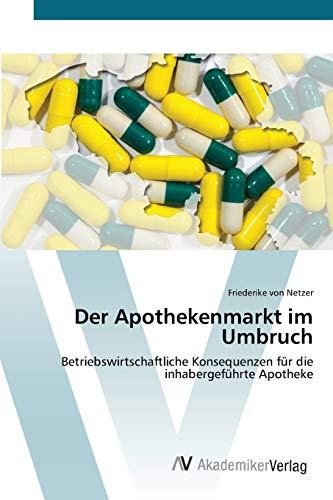 9783639418095: Der Apothekenmarkt im Umbruch: Betriebswirtschaftliche Konsequenzen für die inhabergeführte Apotheke