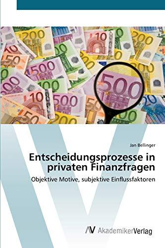 9783639418132: Entscheidungsprozesse in privaten Finanzfragen: Objektive Motive, subjektive Einflussfaktoren