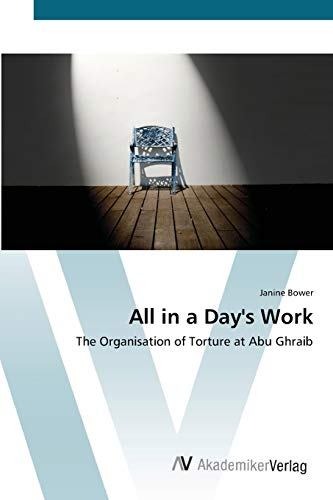 9783639418460: All in a Day's Work: The Organisation of Torture at Abu Ghraib
