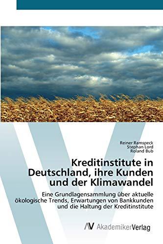 9783639418767: Kreditinstitute in Deutschland, ihre Kunden und der Klimawandel: Eine Grundlagensammlung über aktuelle ökologische Trends, Erwartungen von Bankkunden und die Haltung der Kreditinstitute
