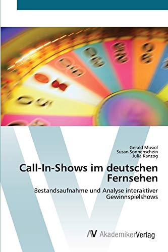 Call-In-Shows im deutschen Fernsehen: Bestandsaufnahme und Analyse interaktiver Gewinnspielshows (...