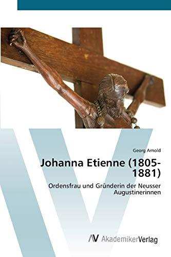9783639419474: Johanna Etienne (1805-1881): Ordensfrau und Gründerin der Neusser Augustinerinnen (German Edition)
