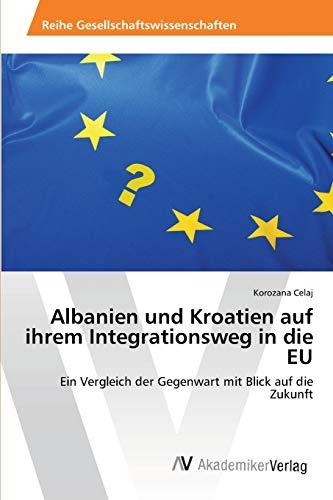 9783639420074: Albanien und Kroatien auf ihrem Integrationsweg in die EU: Ein Vergleich der Gegenwart mit Blick auf die Zukunft (German Edition)