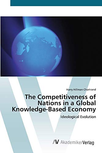 9783639420166: The Competitiveness of Nations in a Global Knowledge-Based Economy: Ideological Evolution