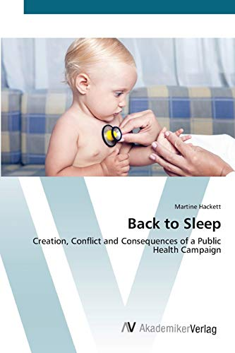 9783639420227: Back to Sleep: Creation, Conflict and Consequences of a Public Health Campaign