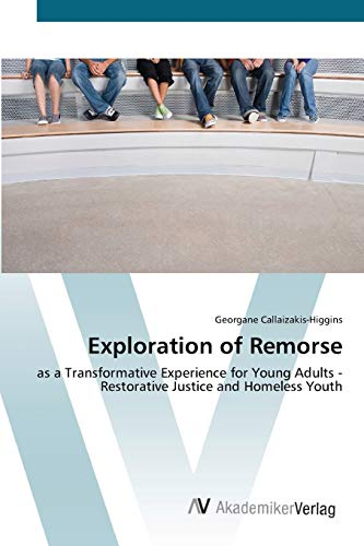 9783639421347: Exploration of Remorse: as a Transformative Experience for Young Adults - Restorative Justice and Homeless Youth