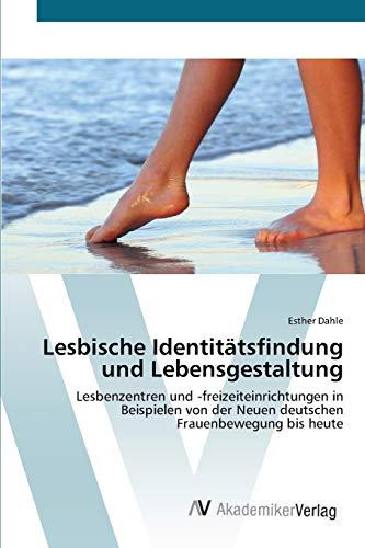 Lesbische Identitätsfindung und Lebensgestaltung: Lesbenzentren und -freizeiteinrichtungen in ...