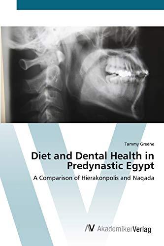 9783639421651: Diet and Dental Health in Predynastic Egypt: A Comparison of Hierakonpolis and Naqada