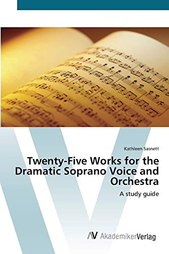 9783639421675: Twenty-Five Works for the Dramatic Soprano Voice and Orchestra: A study guide