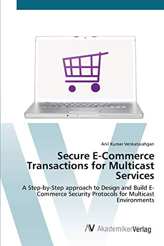 9783639422399: Secure E-Commerce Transactions for Multicast Services: A Step-by-Step approach to Design and Build E-Commerce Security Protocols for Multicast Environments