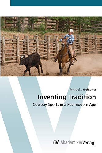 9783639422634: Inventing Tradition: Cowboy Sports in a Postmodern Age