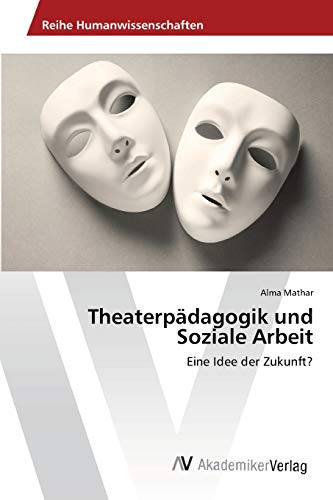 9783639422832: Theaterpädagogik und Soziale Arbeit: Eine Idee der Zukunft? (German Edition)