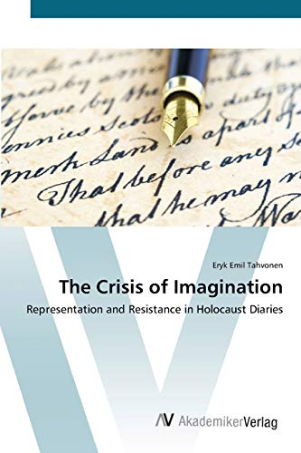 9783639422979: The Crisis of Imagination: Representation and Resistance in Holocaust Diaries