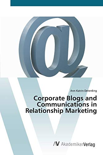 9783639423273: Corporate Blogs and Communications in Relationship Marketing