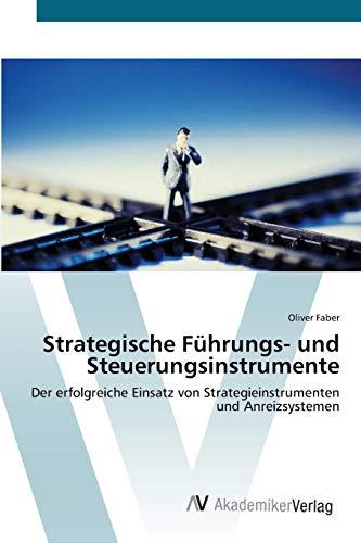 Strategische Führungs- und Steuerungsinstrumente: Der erfolgreiche Einsatz von ...