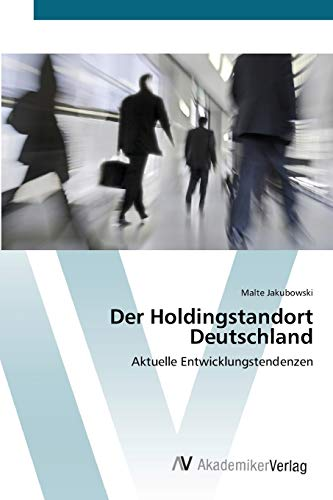 Der Holdingstandort Deutschland: Aktuelle Entwicklungstendenzen (Paperback): Malte Jakubowski