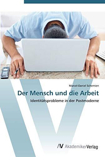 9783639424737: Der Mensch und die Arbeit: Identitätsprobleme in der Postmoderne (German Edition)