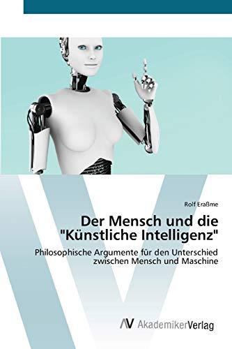 """9783639424775: Der Mensch und die """"Künstliche Intelligenz"""": Philosophische Argumente für den Unterschied zwischen Mensch und Maschine"""