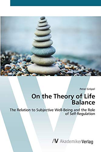 9783639424911: On the Theory of Life Balance: The Relation to Subjective Well-Being and the Role of Self-Regulation