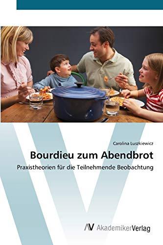9783639425611: Bourdieu zum Abendbrot: Praxistheorien für die Teilnehmende Beobachtung (German Edition)