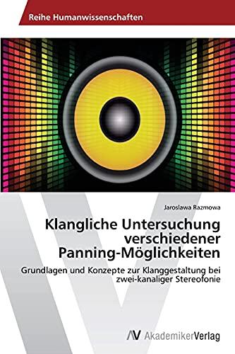 9783639425796: Klangliche Untersuchung verschiedener Panning-Möglichkeiten: Grundlagen und Konzepte zur Klanggestaltung bei zwei-kanaliger Stereofonie (German Edition)