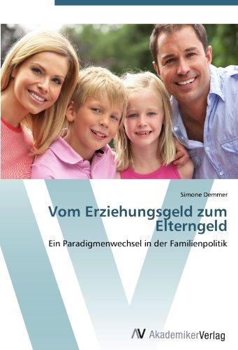 Vom Erziehungsgeld zum Elterngeld: Ein Paradigmenwechsel in der Familienpolitik (Paperback): Simone...