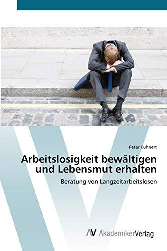 9783639426342: Arbeitslosigkeit bewältigen und Lebensmut erhalten: Beratung von Langzeitarbeitslosen