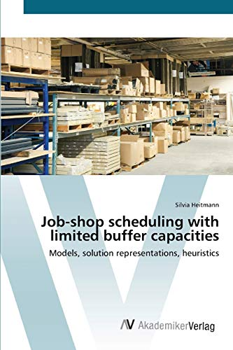 9783639426496: Job-shop scheduling with limited buffer capacities: Models, solution representations, heuristics