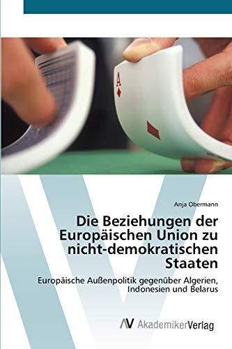 Die Beziehungen der Europäischen Union zu nicht-demokratischen Staaten: Europäische Außenpolitik ...