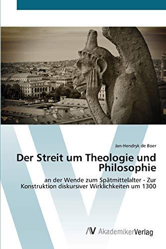 9783639427417: Der Streit um Theologie und Philosophie: an der Wende zum Spätmittelalter - Zur Konstruktion diskursiver Wirklichkeiten um 1300 (German Edition)