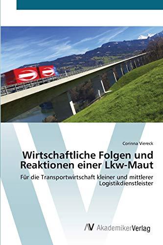 9783639427516: Wirtschaftliche Folgen und Reaktionen einer Lkw-Maut: F�r die Transportwirtschaft kleiner und mittlerer Logistikdienstleister