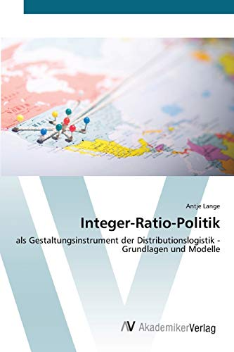 9783639428056: Integer-Ratio-Politik: als Gestaltungsinstrument der Distributionslogistik - Grundlagen und Modelle (German Edition)
