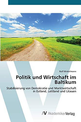 Politik und Wirtschaft im Baltikum: Stabilisierung von Demokratie und Marktwirtschaft in Estland, ...