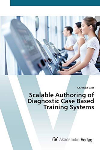 Scalable Authoring of Diagnostic Case Based Training Systems (Paperback): Christian Betz