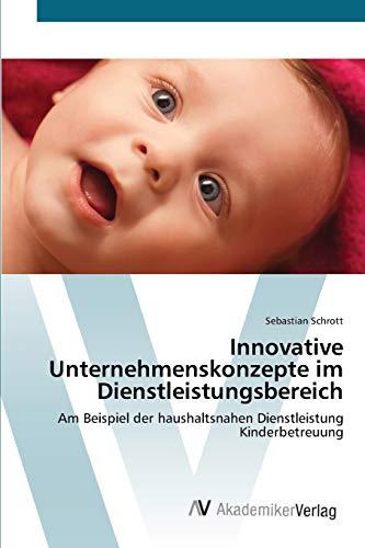 Innovative Unternehmenskonzepte im Dienstleistungsbereich: Am Beispiel der haushaltsnahen ...