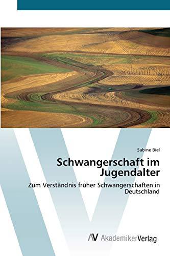9783639428667: Schwangerschaft im Jugendalter: Zum Verständnis früher Schwangerschaften in Deutschland (German Edition)