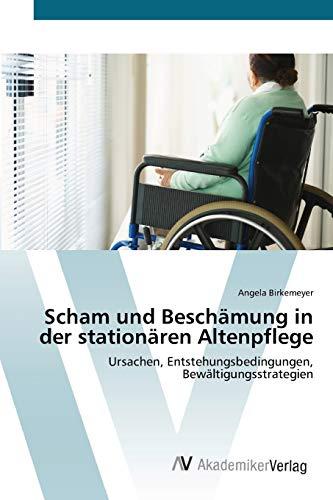 9783639428797: Scham und Beschämung in der stationären Altenpflege: Ursachen, Entstehungsbedingungen, Bewältigungsstrategien