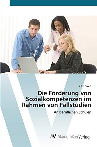Die FÃ rderung von Sozialkompetenzen im Rahmen von Fallstudien: An beruflichen Schulen (Paperback):...