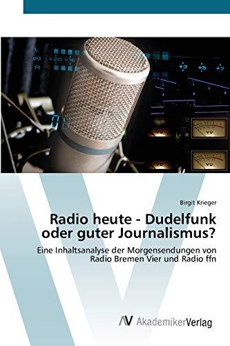 9783639429145: Radio heute - Dudelfunk oder guter Journalismus?: Eine Inhaltsanalyse der Morgensendungen von Radio Bremen Vier und Radio ffn (German Edition)