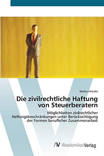 9783639429152: Die zivilrechtliche Haftung von Steuerberatern: Möglichkeiten zivilrechtlicher Haftungsbeschränkungen unter Berücksichtigung der Formen beruflicher Zusammenarbeit