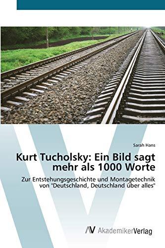 9783639429374: Kurt Tucholsky: Ein Bild sagt mehr als 1000 Worte: Zur Entstehungsgeschichte und Montagetechnik von