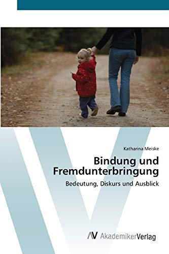 9783639430677: Bindung und Fremdunterbringung: Bedeutung, Diskurs und Ausblick (German Edition)