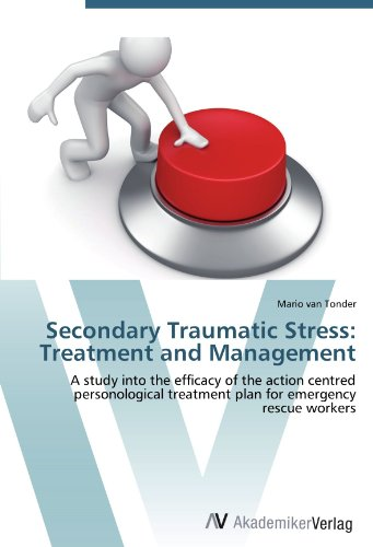 9783639430844: Secondary Traumatic Stress: Treatment and Management: A study into the efficacy of the action centred personological treatment plan for emergency rescue workers
