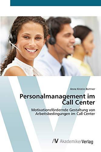 9783639430868: Personalmanagement im Call Center: Motivationsfördernde Gestaltung von Arbeitsbedingungen im Call Center (German Edition)