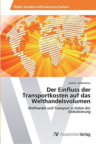 Der Einfluss Der Transportkosten Auf Das Welthandelsvolumen: Lorena Serbanescu