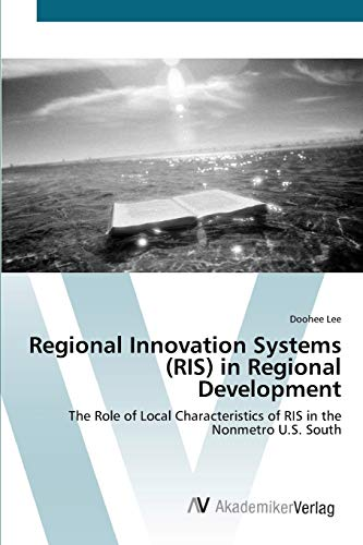 9783639431698: Regional Innovation Systems (RIS) in Regional Development: The Role of Local Characteristics of RIS in the Nonmetro U.S. South